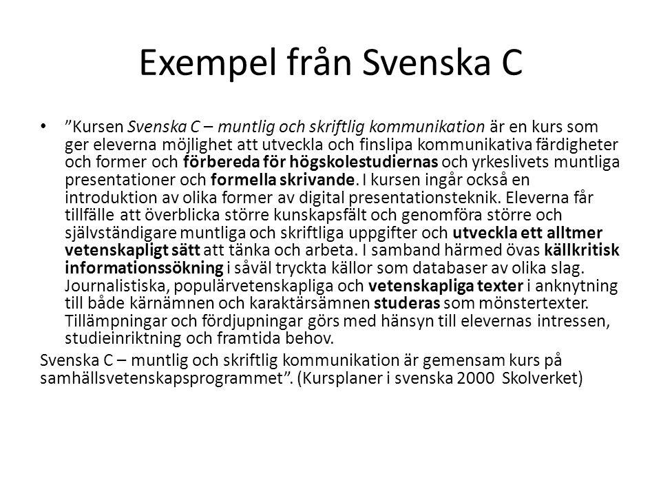"""Exempel från Svenska C • """"Kursen Svenska C – muntlig och skriftlig kommunikation är en kurs som ger eleverna möjlighet att utveckla och finslipa kommu"""