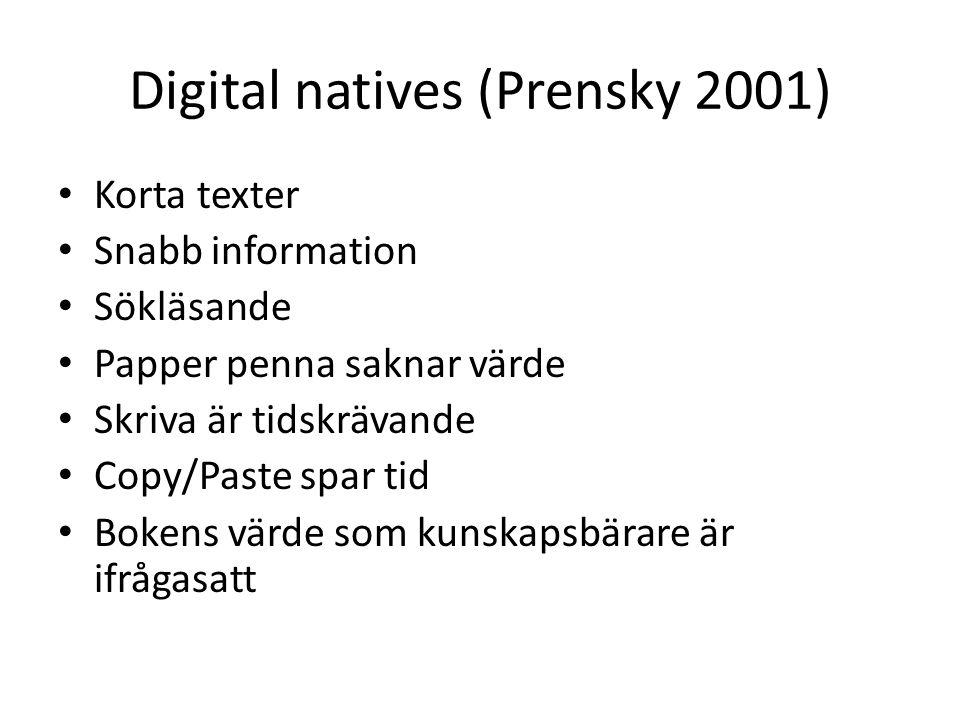 Digital natives (Prensky 2001) • Korta texter • Snabb information • Sökläsande • Papper penna saknar värde • Skriva är tidskrävande • Copy/Paste spar