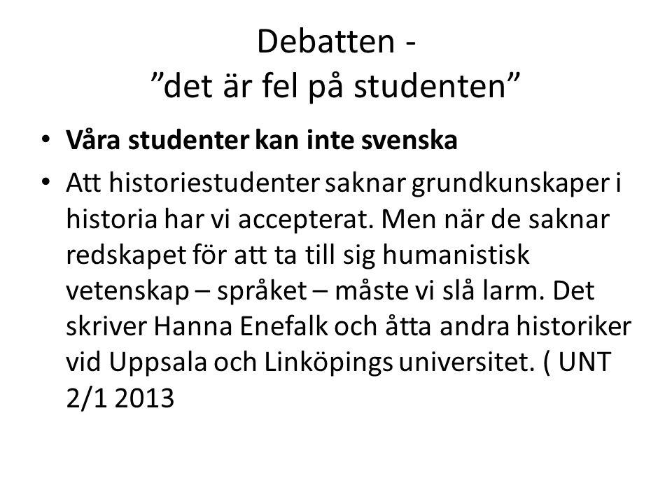 """Debatten - """"det är fel på studenten"""" • Våra studenter kan inte svenska • Att historiestudenter saknar grundkunskaper i historia har vi accepterat. Men"""