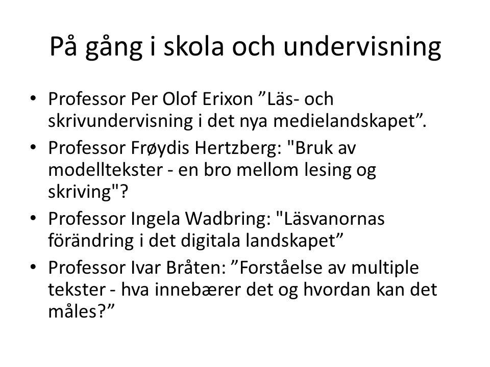 """På gång i skola och undervisning • Professor Per Olof Erixon """"Läs- och skrivundervisning i det nya medielandskapet"""". • Professor Frøydis Hertzberg:"""