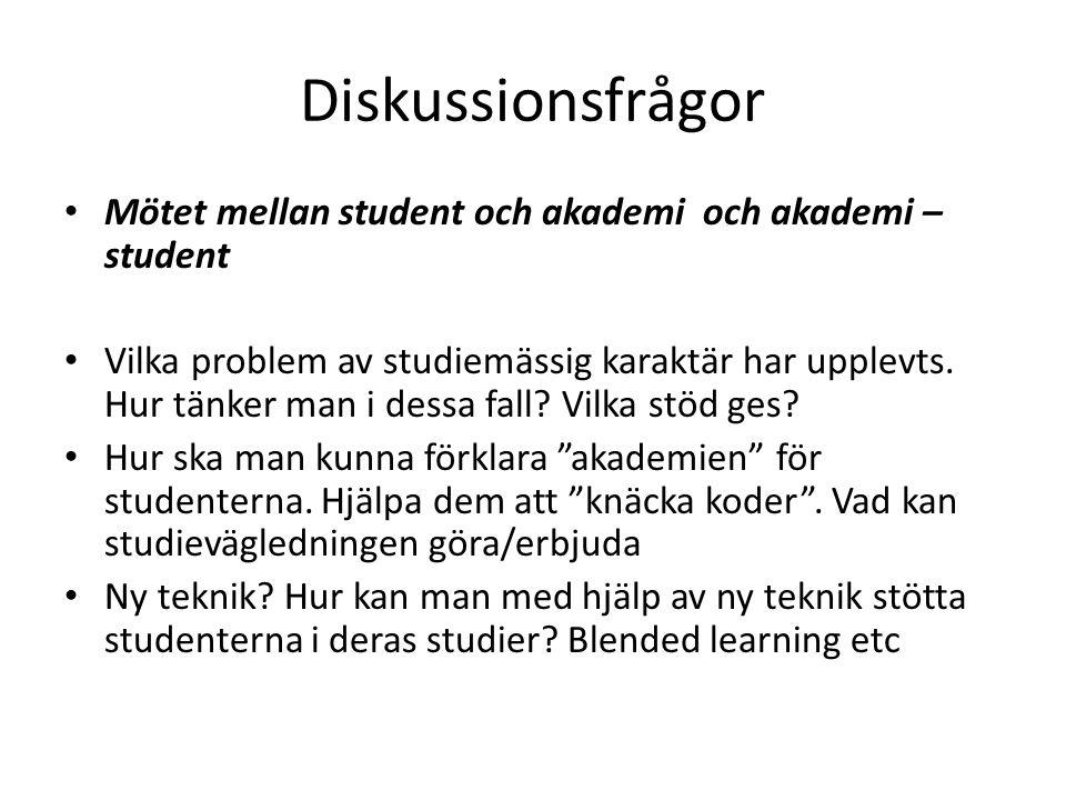 Diskussionsfrågor • Mötet mellan student och akademi och akademi – student • Vilka problem av studiemässig karaktär har upplevts. Hur tänker man i des