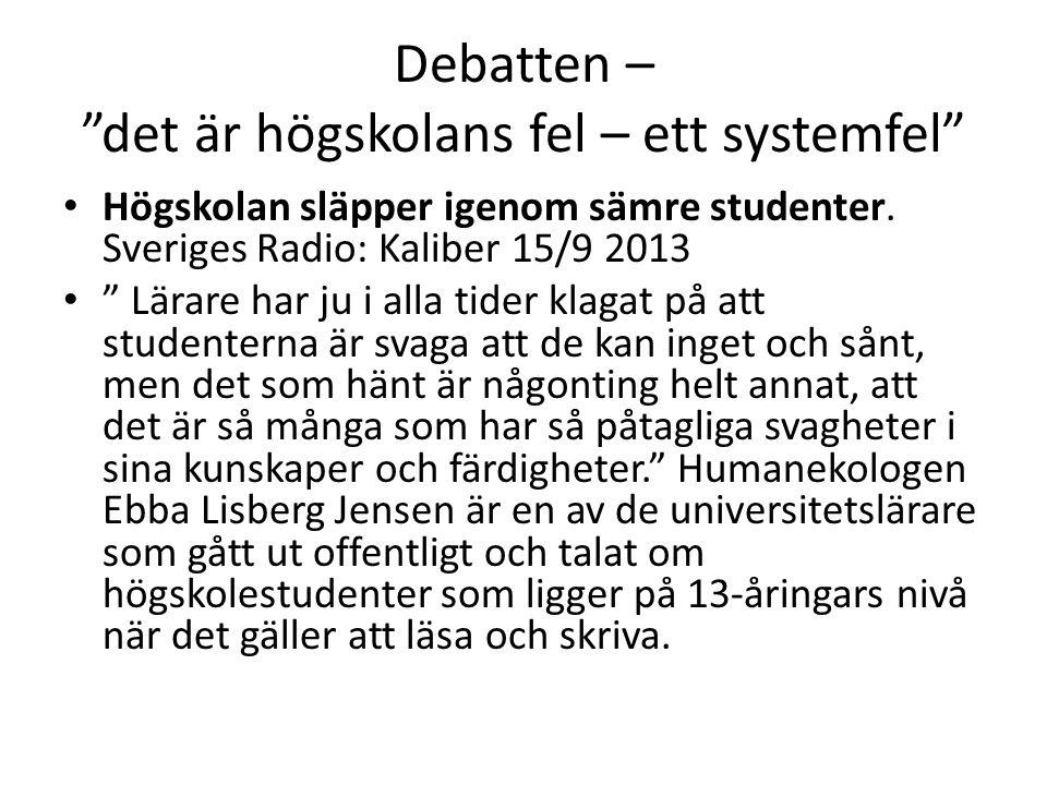"""Debatten – """"det är högskolans fel – ett systemfel"""" • Högskolan släpper igenom sämre studenter. Sveriges Radio: Kaliber 15/9 2013 • """" Lärare har ju i a"""