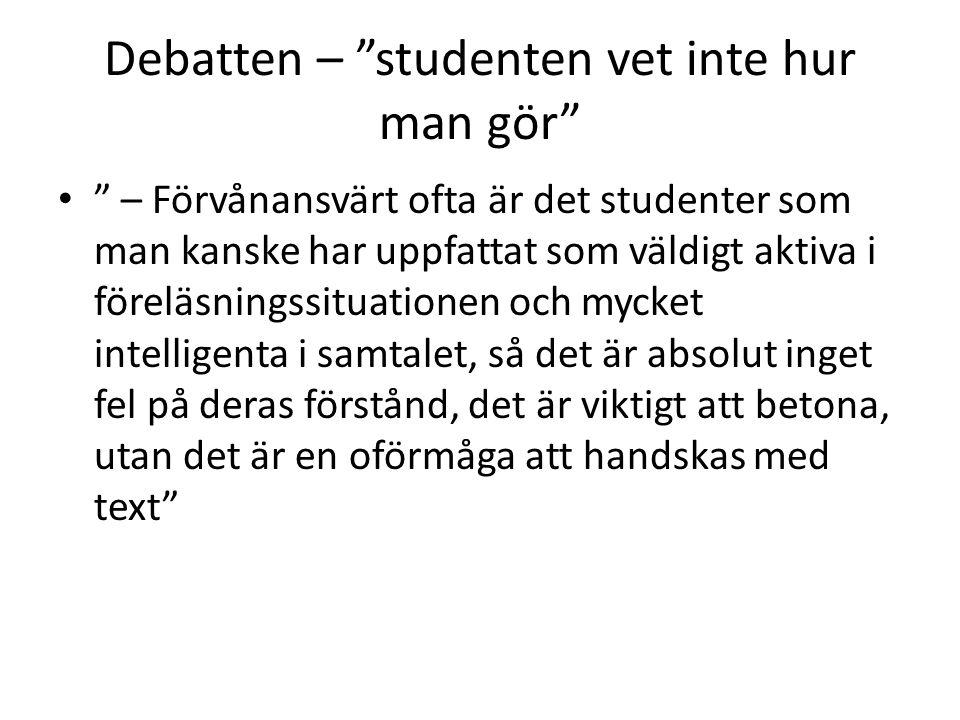 """Debatten – """"studenten vet inte hur man gör"""" • """" – Förvånansvärt ofta är det studenter som man kanske har uppfattat som väldigt aktiva i föreläsningssi"""