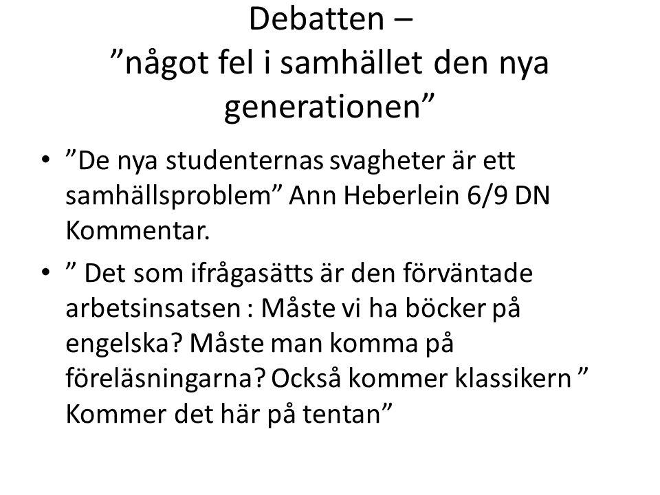 """Debatten – """"något fel i samhället den nya generationen"""" • """"De nya studenternas svagheter är ett samhällsproblem"""" Ann Heberlein 6/9 DN Kommentar. • """" D"""