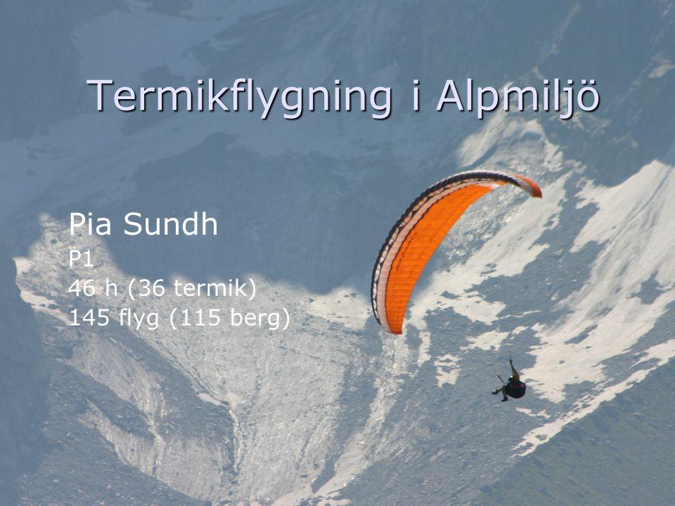 Termikflygning i Alpmiljö Pia Sundh P1 46 h (36 termik) 145 flyg (115 berg)
