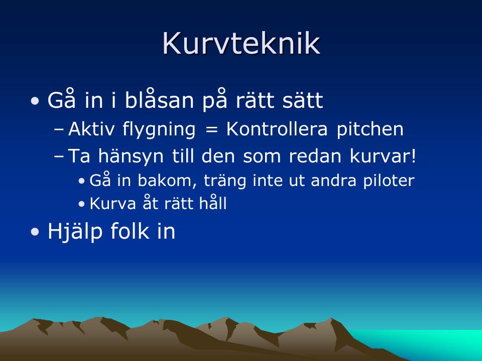 Kurvteknik •G•Gå in i blåsan på rätt sätt –A–Aktiv flygning = Kontrollera pitchen –T–Ta hänsyn till den som redan kurvar.