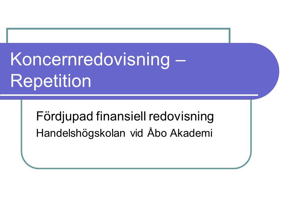 Koncernredovisning – Repetition Fördjupad finansiell redovisning Handelshögskolan vid Åbo Akademi