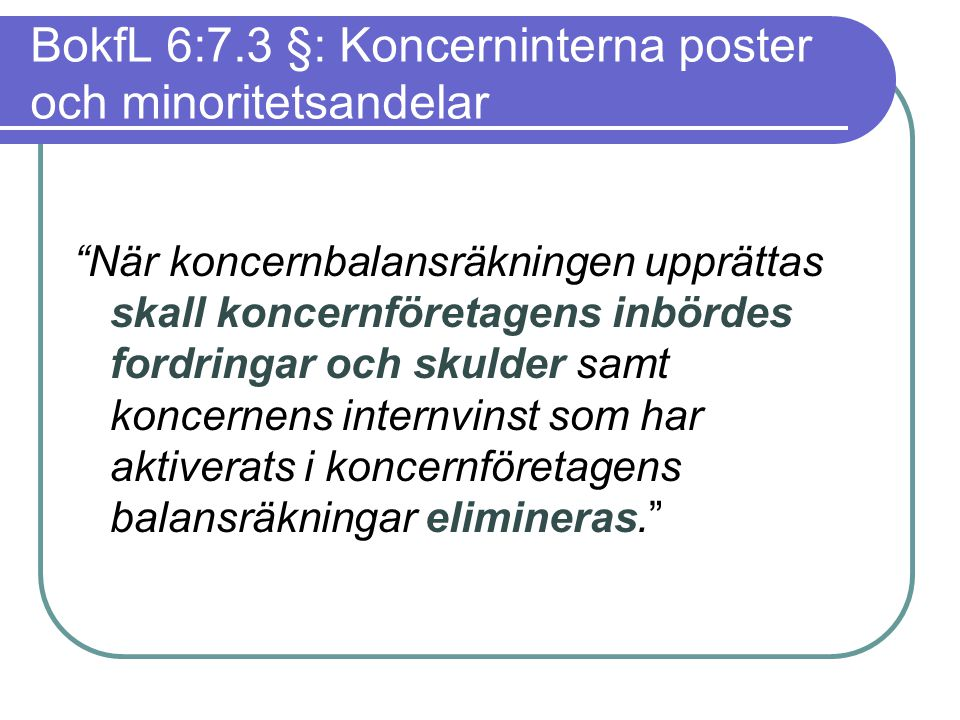 """BokfL 6:7.3 §: Koncerninterna poster och minoritetsandelar """"När koncernbalansräkningen upprättas skall koncernföretagens inbördes fordringar och skuld"""
