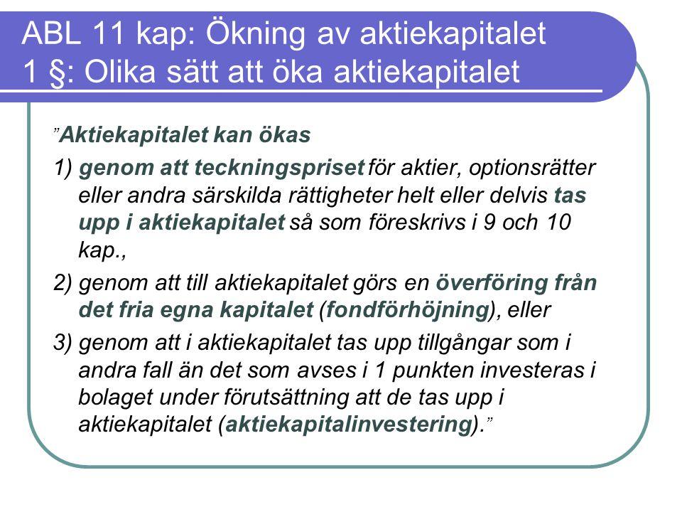 """ABL 11 kap: Ökning av aktiekapitalet 1 §: Olika sätt att öka aktiekapitalet """" Aktiekapitalet kan ökas 1) genom att teckningspriset för aktier, options"""