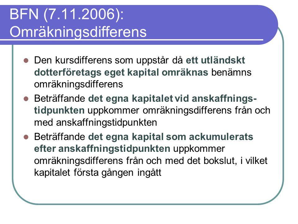BFN (7.11.2006): Omräkningsdifferens  Den kursdifferens som uppstår då ett utländskt dotterföretags eget kapital omräknas benämns omräkningsdifferens