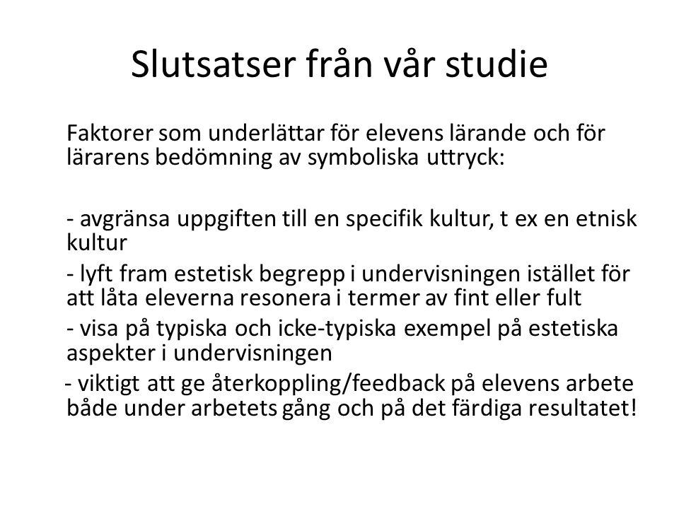 Slutsatser från vår studie Faktorer som underlättar för elevens lärande och för lärarens bedömning av symboliska uttryck: - avgränsa uppgiften till en