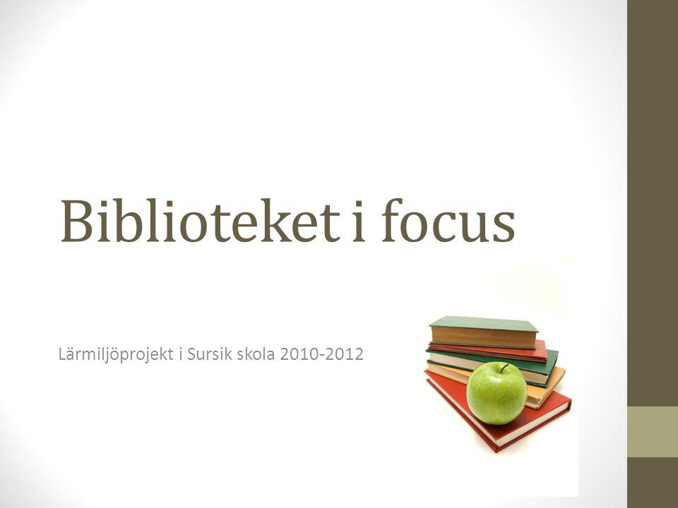 Biblioteket i focus Lärmiljöprojekt i Sursik skola 2010-2012