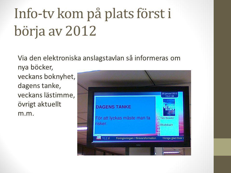 Info-tv kom på plats först i börja av 2012 Via den elektroniska anslagstavlan så informeras om nya böcker, veckans boknyhet, dagens tanke, veckans läs