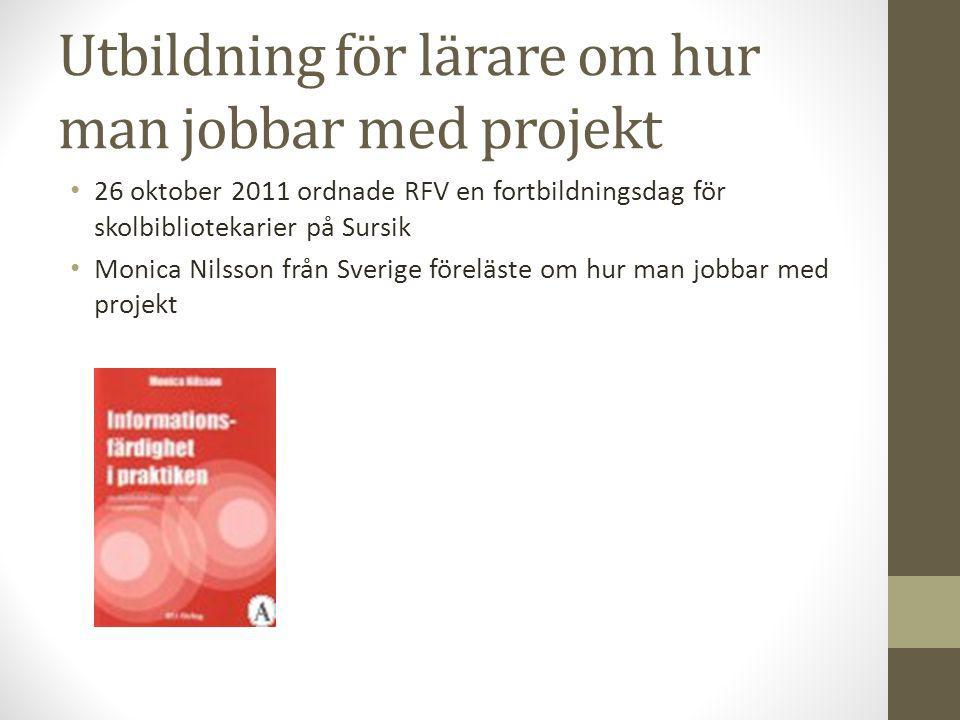 Utbildning för lärare om hur man jobbar med projekt • 26 oktober 2011 ordnade RFV en fortbildningsdag för skolbibliotekarier på Sursik • Monica Nilsso