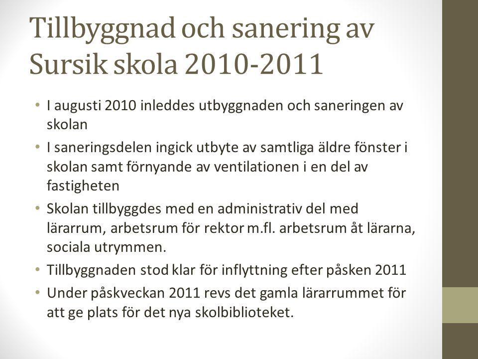 Tillbyggnad och sanering av Sursik skola 2010-2011 • I augusti 2010 inleddes utbyggnaden och saneringen av skolan • I saneringsdelen ingick utbyte av