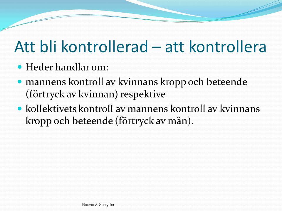 Att bli kontrollerad – att kontrollera  Heder handlar om:  mannens kontroll av kvinnans kropp och beteende (förtryck av kvinnan) respektive  kollek
