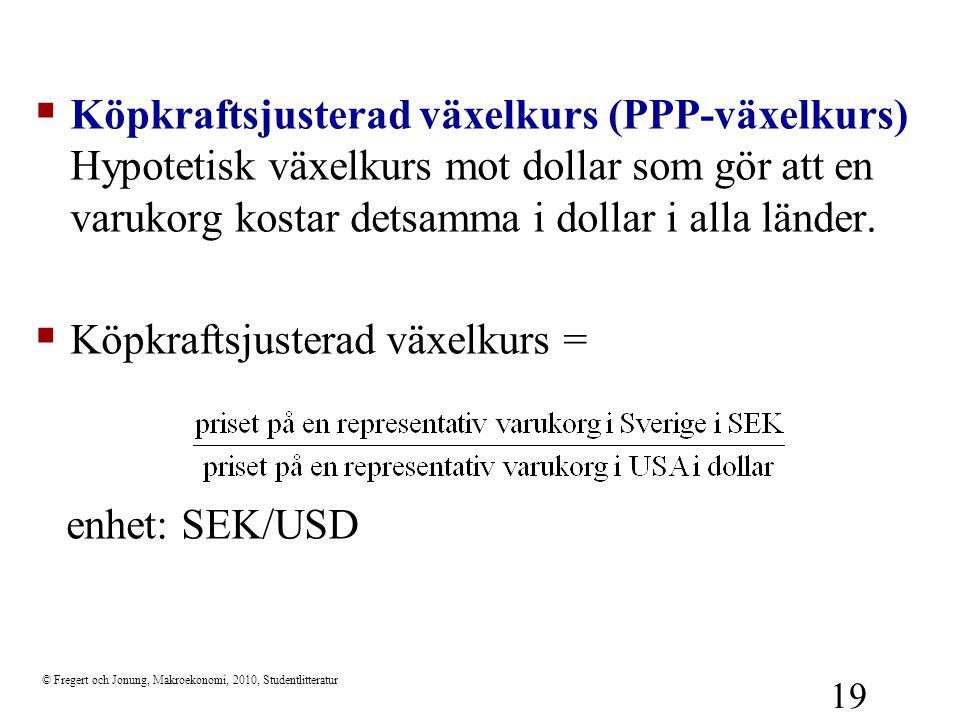 © Fregert och Jonung, Makroekonomi, 2010, Studentlitteratur 19  Köpkraftsjusterad växelkurs (PPP-växelkurs) Hypotetisk växelkurs mot dollar som gör a