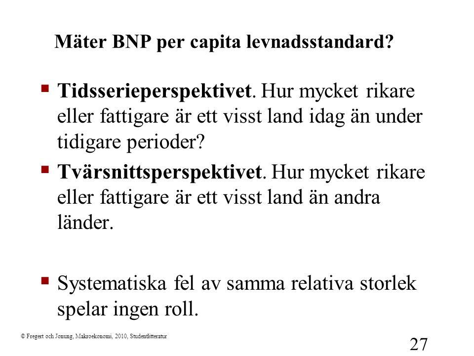 © Fregert och Jonung, Makroekonomi, 2010, Studentlitteratur 27 Mäter BNP per capita levnadsstandard?  Tidsserieperspektivet. Hur mycket rikare eller