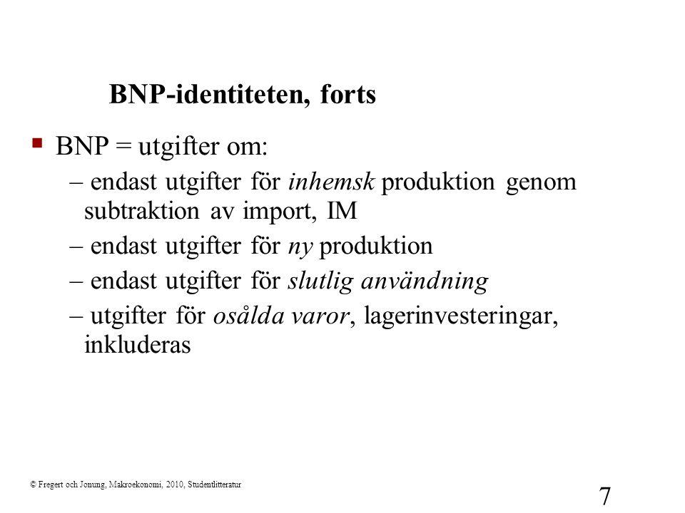 © Fregert och Jonung, Makroekonomi, 2010, Studentlitteratur 7 BNP-identiteten, forts  BNP = utgifter om: – endast utgifter för inhemsk produktion gen
