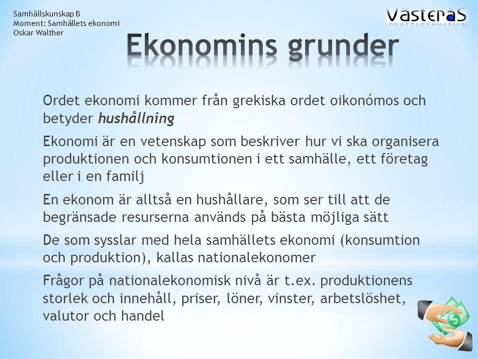 Ordet ekonomi kommer från grekiska ordet oikonómos och betyder hushållning Ekonomi är en vetenskap som beskriver hur vi ska organisera produktionen oc