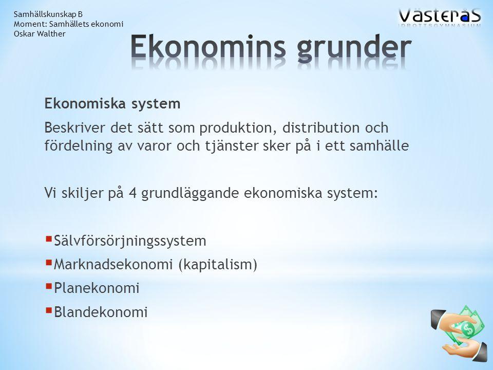 Ekonomiska system Beskriver det sätt som produktion, distribution och fördelning av varor och tjänster sker på i ett samhälle Vi skiljer på 4 grundläg
