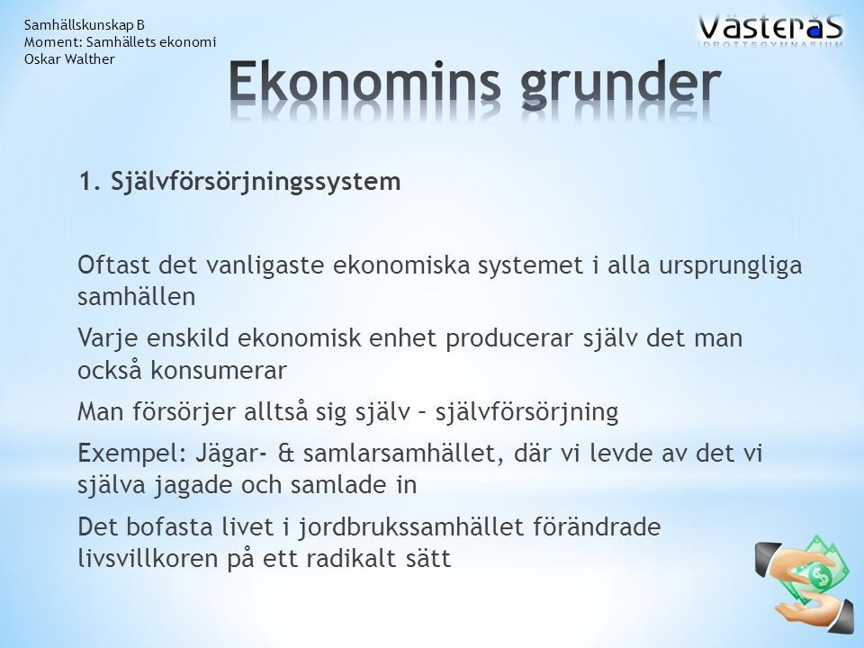 1. Självförsörjningssystem Oftast det vanligaste ekonomiska systemet i alla ursprungliga samhällen Varje enskild ekonomisk enhet producerar själv det