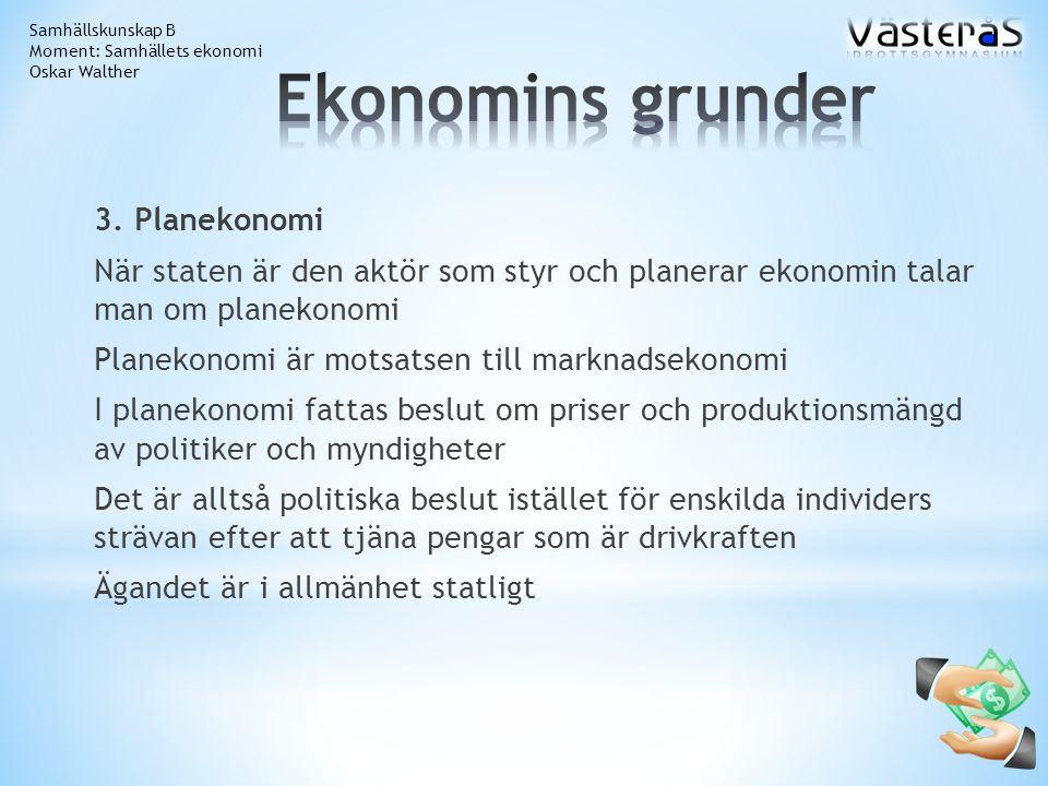 3. Planekonomi När staten är den aktör som styr och planerar ekonomin talar man om planekonomi Planekonomi är motsatsen till marknadsekonomi I planeko