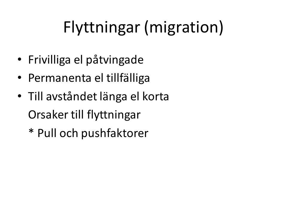 Flyttningar (migration) • Frivilliga el påtvingade • Permanenta el tillfälliga • Till avståndet länga el korta Orsaker till flyttningar * Pull och pus