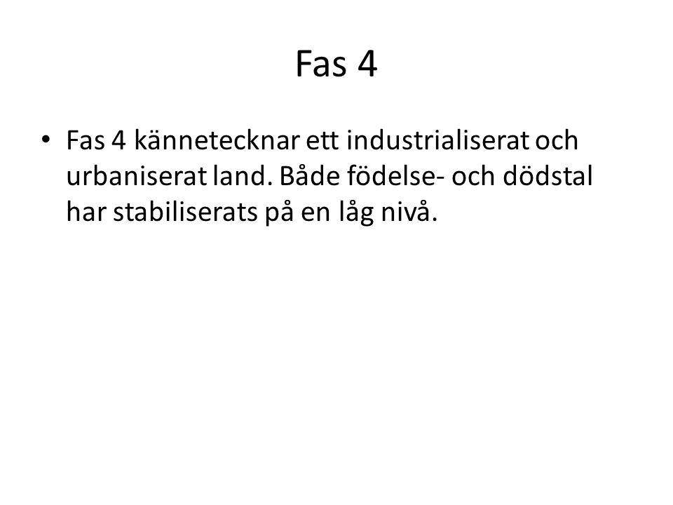 Fas 4 • Fas 4 kännetecknar ett industrialiserat och urbaniserat land. Både födelse- och dödstal har stabiliserats på en låg nivå.