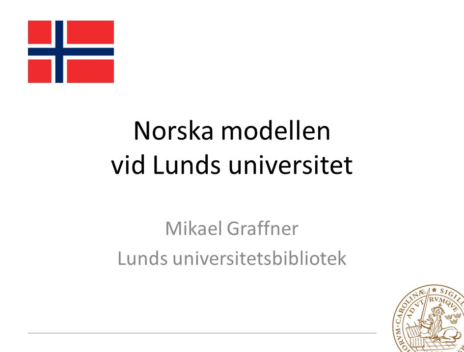 Norska modellen vid Lunds universitet Mikael Graffner Lunds universitetsbibliotek