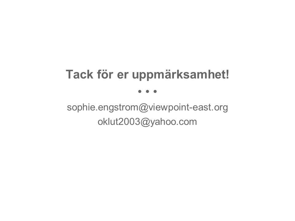 Tack för er uppmärksamhet! • • • sophie.engstrom@viewpoint-east.org oklut2003@yahoo.com