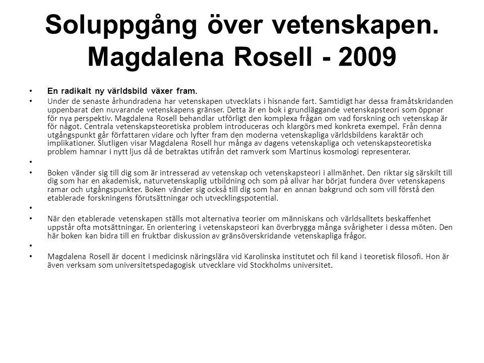 Soluppgång över vetenskapen. Magdalena Rosell - 2009 •En radikalt ny världsbild växer fram. • Under de senaste århundradena har vetenskapen utvecklats