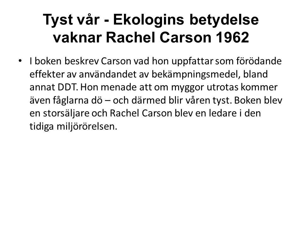 Tyst vår - Ekologins betydelse vaknar Rachel Carson 1962 • I boken beskrev Carson vad hon uppfattar som förödande effekter av användandet av bekämpnin