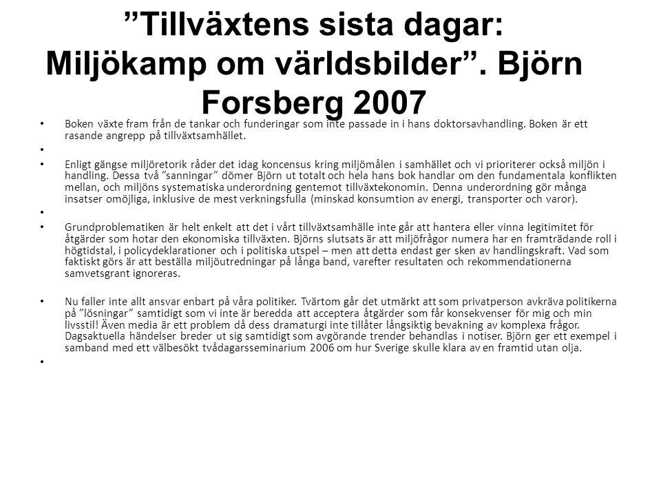 """""""Tillväxtens sista dagar: Miljökamp om världsbilder"""". Björn Forsberg 2007 • Boken växte fram från de tankar och funderingar som inte passade in i hans"""