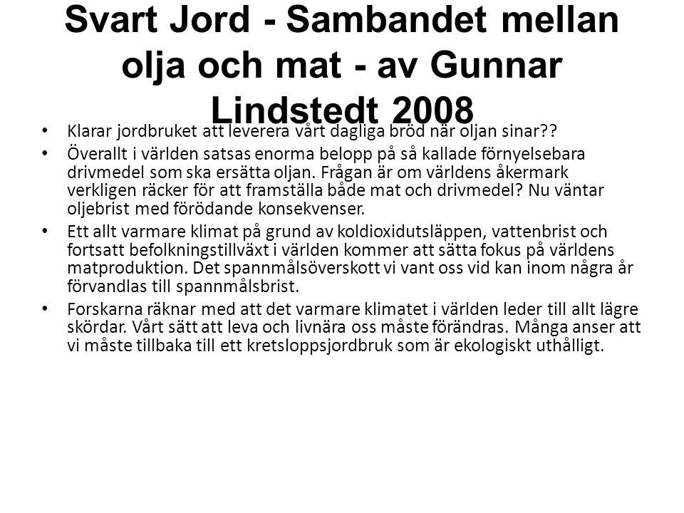 Svart Jord - Sambandet mellan olja och mat - av Gunnar Lindstedt 2008 • Klarar jordbruket att leverera vårt dagliga bröd när oljan sinar?? • Överallt