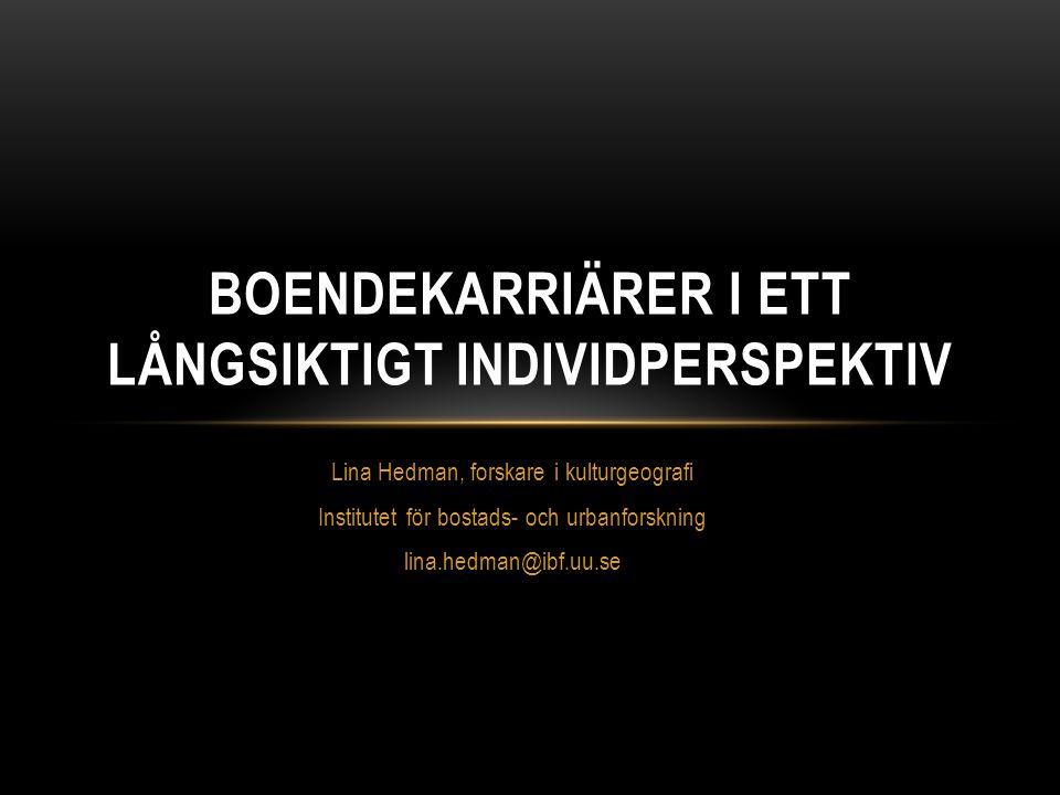 Lina Hedman, forskare i kulturgeografi Institutet för bostads- och urbanforskning lina.hedman@ibf.uu.se BOENDEKARRIÄRER I ETT LÅNGSIKTIGT INDIVIDPERSP