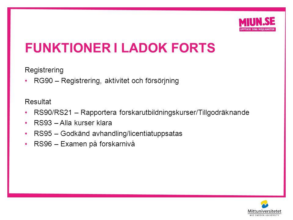 FUNKTIONER I LADOK FORTS Registrering •RG90 – Registrering, aktivitet och försörjning Resultat •RS90/RS21 – Rapportera forskarutbildningskurser/Tillgo