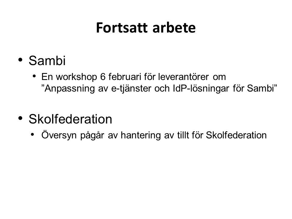 Fortsatt arbete • Sambi • En workshop 6 februari för leverantörer om Anpassning av e-tjänster och IdP-lösningar för Sambi • Skolfederation • Översyn pågår av hantering av tillt för Skolfederation