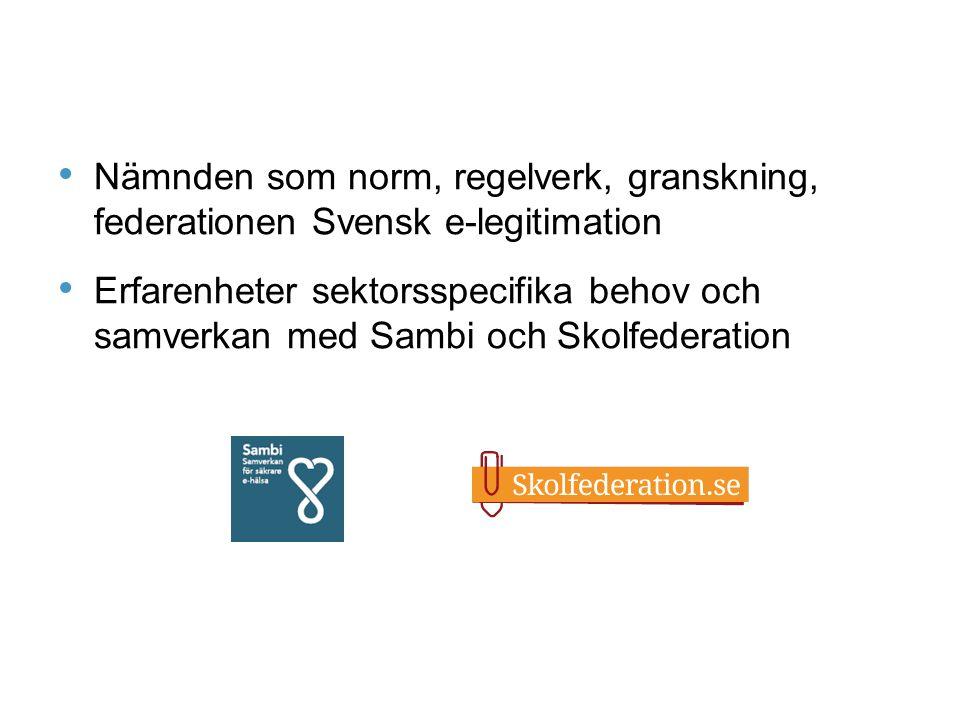 • Nämnden som norm, regelverk, granskning, federationen Svensk e-legitimation • Erfarenheter sektorsspecifika behov och samverkan med Sambi och Skolfederation