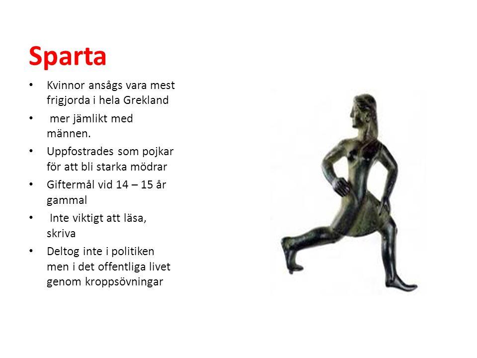 Sparta • Kvinnor ansågs vara mest frigjorda i hela Grekland • mer jämlikt med männen. • Uppfostrades som pojkar för att bli starka mödrar • Giftermål