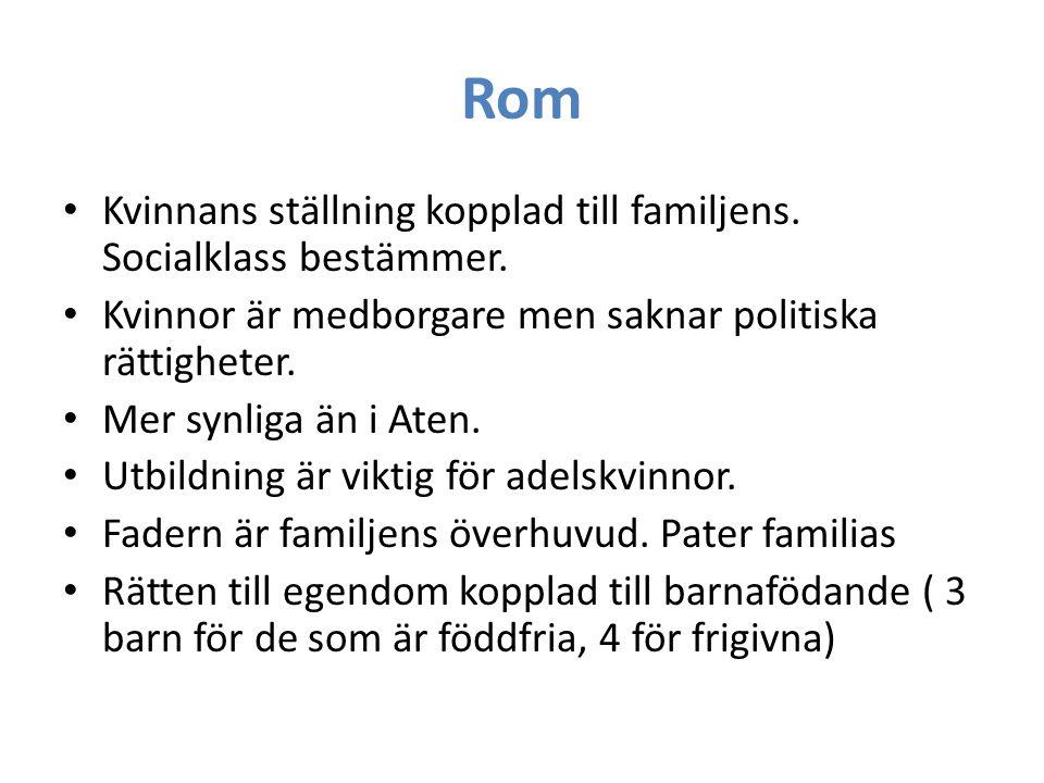 Rom • Kvinnans ställning kopplad till familjens. Socialklass bestämmer. • Kvinnor är medborgare men saknar politiska rättigheter. • Mer synliga än i A