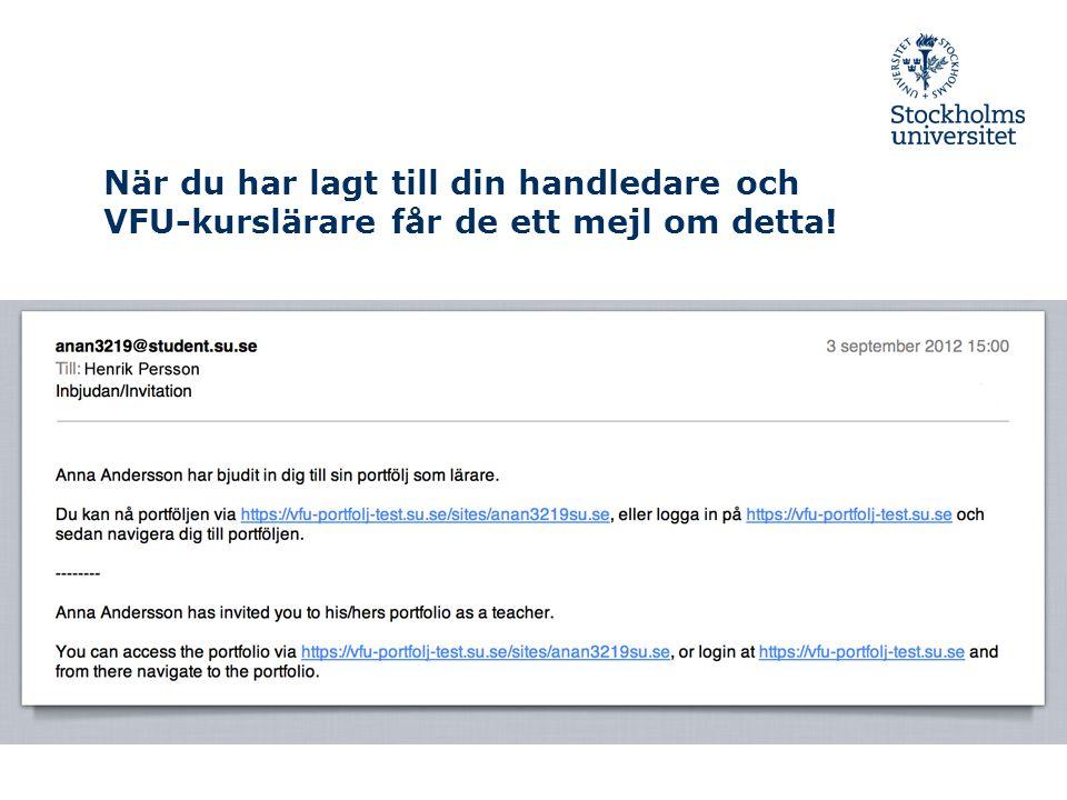 När du har lagt till din handledare och VFU-kurslärare får de ett mejl om detta!