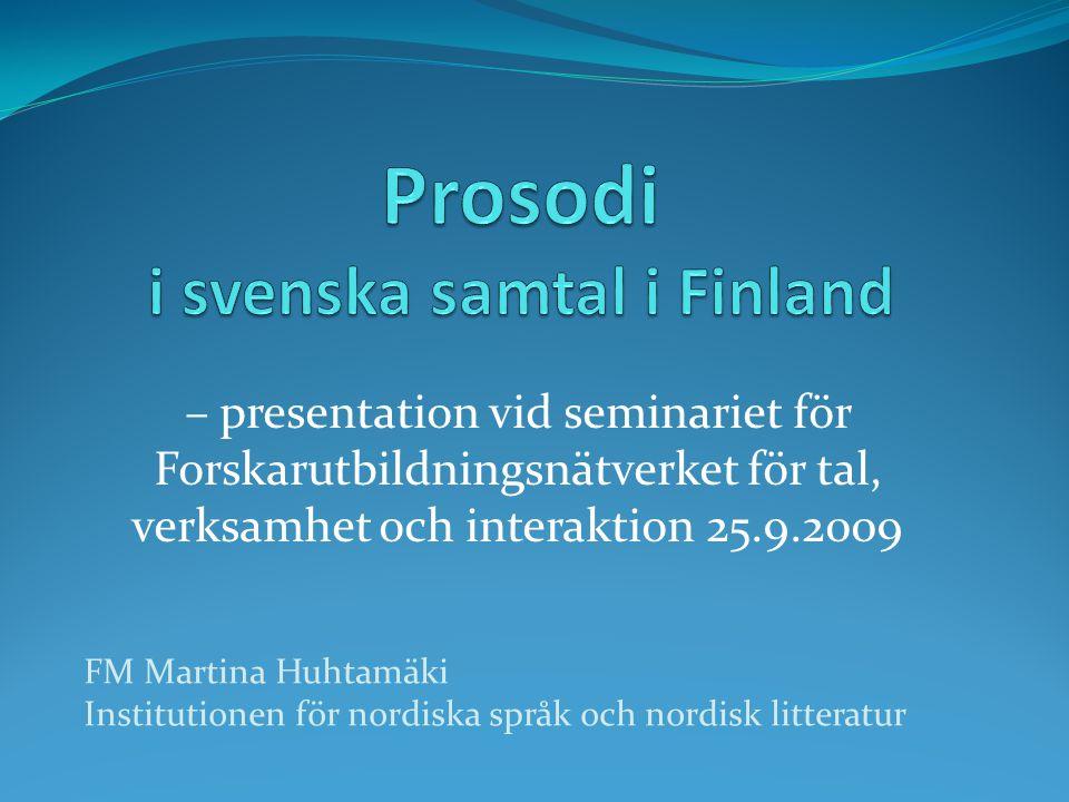 – presentation vid seminariet för Forskarutbildningsnätverket för tal, verksamhet och interaktion 25.9.2009 FM Martina Huhtamäki Institutionen för nor