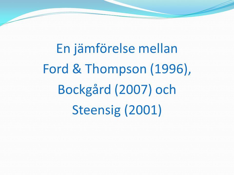 En jämförelse mellan Ford & Thompson (1996), Bockgård (2007) och Steensig (2001)