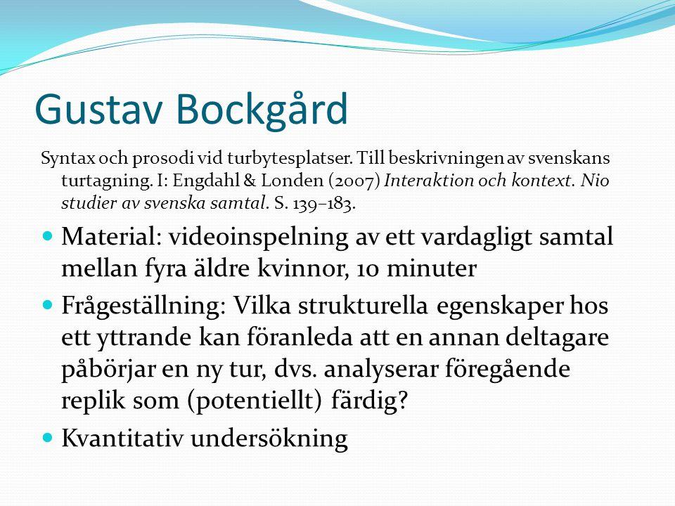 Gustav Bockgård Syntax och prosodi vid turbytesplatser. Till beskrivningen av svenskans turtagning. I: Engdahl & Londen (2007) Interaktion och kontext