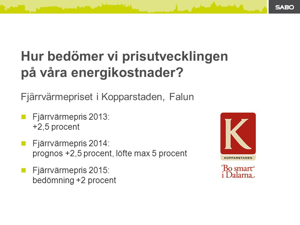 Fjärrvärmepriset i Kopparstaden, Falun  Fjärrvärmepris 2013: +2,5 procent  Fjärrvärmepris 2014: prognos +2,5 procent, löfte max 5 procent  Fjärrvärmepris 2015: bedömning +2 procent