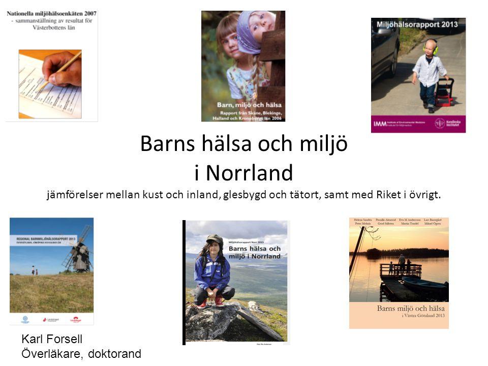 Barns hälsa och miljö i Norrland jämförelser mellan kust och inland, glesbygd och tätort, samt med Riket i övrigt.