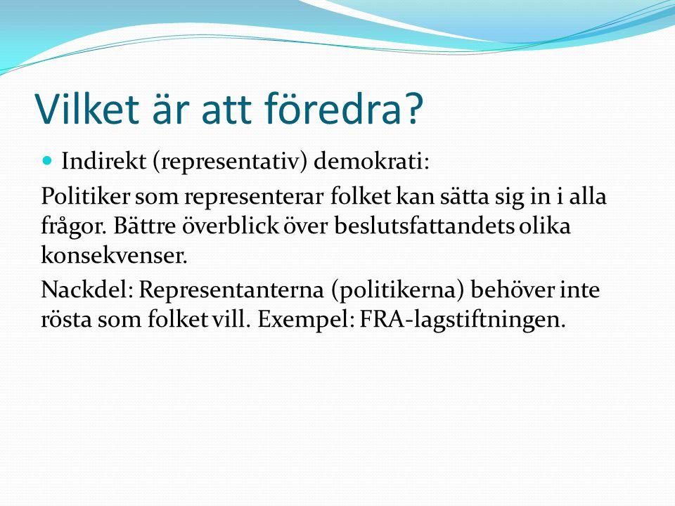 Vilket är att föredra?  Indirekt (representativ) demokrati: Politiker som representerar folket kan sätta sig in i alla frågor. Bättre överblick över