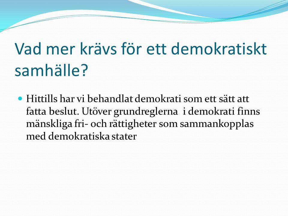 Vad mer krävs för ett demokratiskt samhälle?  Hittills har vi behandlat demokrati som ett sätt att fatta beslut. Utöver grundreglerna i demokrati fin