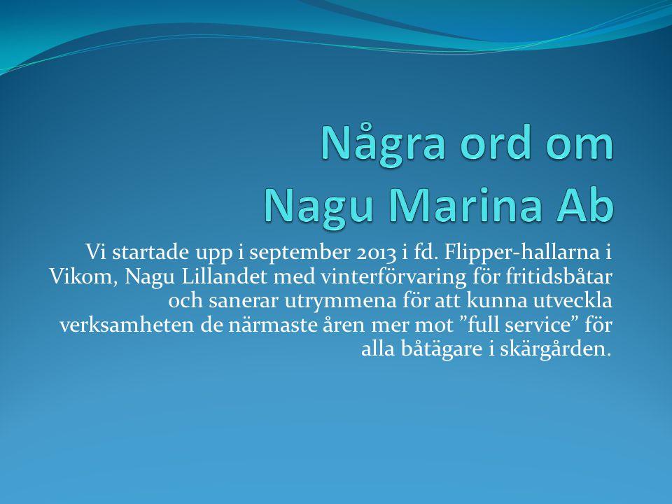 Vi startade upp i september 2013 i fd. Flipper-hallarna i Vikom, Nagu Lillandet med vinterförvaring för fritidsbåtar och sanerar utrymmena för att kun